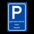 Verkeersbord RVV E08 P-gereserveerd voor NAAM