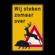 Waarschuwingsbord Overstekend Wild - Wij steken zomaar over