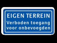 Verkeersbord verboden toegang voor onbevoegden - EIGEN TERREIN