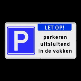 Parkeerbord EIGEN TERREIN - LET OP - parkeren in de vakken