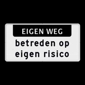 Verkeersbord - Onderbord - EIGEN WEG + Betreden op eigen risico