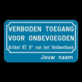 Verkeersbord verboden toegang voor onbevoegden art.87,8 + Bedrijfsnaam
