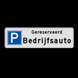 Parkeerplaatsbord Parkeren Gereserveerd + eigen tekst