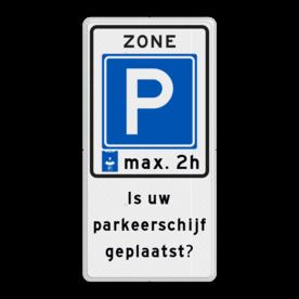 Aluminium informatiebord met een dubbel omgezette rand - Aluminium informatiebord met een dubbel omgezette rand met print van tekst / pictogrammen in reflectieklasse 3 (incl. anti-graffiti laminaat). Reflecterende opdruk: Basis: Wit / witte rand (Rand: RAL 9016 - wit) Verkeersteken: Pictogram: E10zb ZONE parkeerschijf: max. 2h Tekstvlak: Is uw parkeerschijf geplaatst?.