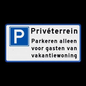 Aluminium informatiebord met een dubbel omgezette rand - Aluminium informatiebord met een dubbel omgezette rand met print van tekst / pictogrammen in reflectieklasse 3 (incl. anti-graffiti laminaat). Reflecterende opdruk: Basis: Wit / blauwe rand (Rand: RAL 5017 - blauw) Verkeersteken Parkeren: Pictogram: E04 - Parkeergelegenheid Pictogram: Pictogram: Tekstvlak: Privéterrein Tekstvlak: Parkeren alleen voor gasten van vakantiewoning.