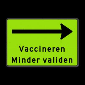 Aluminium informatiebord met een dubbel omgezette rand - Aluminium informatiebord met een dubbel omgezette rand met print van tekst / pictogrammen in reflectieklasse 3 (incl. anti-graffiti laminaat). Reflecterende opdruk: Basis: Geel-groen / zwarte rand (Rand: RAL 9017 - zwart) picto: Pictogram: Pijl rechts (lang) Tekstvlak: Vaccineren Minder validen.