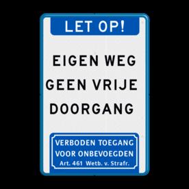 Aluminium informatiebord met een dubbel omgezette rand - Aluminium informatiebord met een dubbel omgezette rand met print van tekst / pictogrammen in reflectieklasse 3 (incl. anti-graffiti laminaat). Reflecterende opdruk: Basis: Wit / blauwe rand (Rand: RAL 5017 - blauw) Koptekst: Pictogram: LET OP! Tekstvlak: EIGEN WEG GEEN VRIJE DOORGANG Ondertekst: Pictogram: Verboden toegang voor onbevoegden Art. 461 Wetboek van Strafrecht.