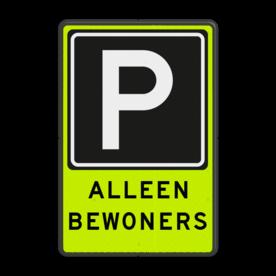 Aluminium informatiebord met een dubbel omgezette rand - Aluminium informatiebord met een dubbel omgezette rand met print van tekst / pictogrammen in reflectieklasse 3 (incl. anti-graffiti laminaat). Reflecterende opdruk: Basis: Fluor geel-groen / zwarte rand (Rand: RAL 9017 - zwart) Verkeersteken: Pictogram: E04 - Parkeergelegenheid Tekstvlak: ALLEEN BEWONERS.