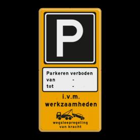 Aluminium informatiebord met een dubbel omgezette rand - Aluminium informatiebord met een dubbel omgezette rand met print van tekst / pictogrammen in reflectieklasse 3 (incl. anti-graffiti laminaat). Reflecterende opdruk: Basis: Fluor geel / gele rand (Rand: RAL 1023 - geel) Verkeersteken: Pictogram: E04 - Parkeergelegenheid Onderbord: Pictogram: Achtergond + kader Tekstvlak: Parkeren verboden van - tot - Tekstvlak: i.v.m. werkzaamheden Pictogram: Pictogram: OB304 Wegsleepregeling met tekst.
