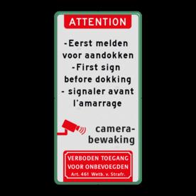 Aluminium informatiebord met een dubbel omgezette rand - Aluminium informatiebord met een dubbel omgezette rand met print van tekst / pictogrammen in reflectieklasse 1 (incl. anti-graffiti laminaat). Reflecterende opdruk: Basis: Wit / groene rand (Rand: RAL 6024 - groen) Koptekst: Pictogram: ATTENTION Tekstvlak: -Eerst melden voor aandokken -First sign before dokking - signaler avant l'amarrage Onderbanner: Pictogram: Verboden toegang voor onbevoegden Art. 461 Wetboek van Strafrecht Pictogram: Pictogram: Camerabewaking.
