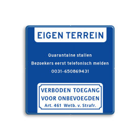 Aluminium informatiebord met een dubbel omgezette rand - Reflecterende opdruk: Aluminium informatiebord met een dubbel omgezette rand met print van tekst / pictogrammen in reflectieklasse 3 (incl. anti-graffiti laminaat). Basis: blauw wit (Rand: RAL 5017 - blauw) Koptekst: Pictogram: EIGEN TERREIN (banner) Tekstvlak: Quarantaine stallen Bezoekers eerst telefonisch melden 0031-650869431 Ondertekst: Pictogram: 1. Verboden toegang Art. 461. - Product eigenschappen: Ontwerpcode: 74fabbAfmetingen: 400x400mmReflecterend: Klasse 3 [ maximaal ]Uitvoering: Dubbel omgezette randIncl. anti-graffiti laminaat