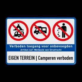 Aluminium informatiebord met een dubbel omgezette rand - Aluminium informatiebord met een dubbel omgezette rand met print van tekst / pictogrammen in reflectieklasse 3 (incl. anti-graffiti laminaat). Reflecterende opdruk: Basis: Wit / blauwe rand (Rand: RAL 5017 - blauw) Verkeersteken links: Pictogram: Kamperen verboden Verkeersteken links: Pictogram: Campers verboden Verkeersteken links: Pictogram: Verboden afval weg te gooien Banner: Pictogram: Verboden toegang Art 461 Tekstvlak: EIGEN TERREIN | Camperen verboden.