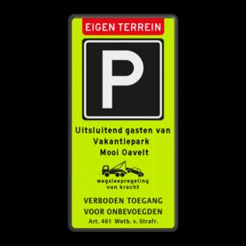 Aluminium informatiebord met een dubbel omgezette rand - Aluminium informatiebord met een dubbel omgezette rand met print van tekst / pictogrammen in reflectieklasse 3 (incl. anti-graffiti laminaat). Reflecterende opdruk: Basis: Fluor geel-groen / zwarte rand (Rand: RAL 9017 - zwart) Koptekst: Pictogram: EIGEN TERREIN Verkeersteken: Pictogram: E04 - Parkeergelegenheid Tekstvlak: Uitsluitend gasten van Vakantiepark Mooi Oavelt Pictogram: Pictogram: OB304 Wegsleepregeling met tekst Banner onder: Pictogram: Verboden toegang Art. 461.
