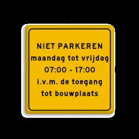 Aluminium omleidingsbord met een dubbel omgezette rand - Aluminium omleidingsbord met een dubbel omgezette rand met print van tekst / pictogrammen in reflectieklasse 3 (incl. anti-graffiti laminaat). Reflecterende opdruk: Basis: Geel (Rand: RAL 1023 - geel) Tekstvlak: NIET PARKEREN maandag tot vrijdag 07:00 - 17:00 i.v.m. de toegang tot bouwplaats.