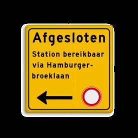 Aluminium omleidingsbord met een dubbel omgezette rand - Aluminium omleidingsbord met een dubbel omgezette rand met print van tekst / pictogrammen in reflectieklasse 3 (incl. anti-graffiti laminaat). Reflecterende opdruk: Basis: Geel (Rand: RAL 1023 - geel) Tekstvlak: Afgesloten Tekstvlak: Station bereikbaar via Hamburger- broeklaan pijl: Pictogram: Pijl links (dik) Picto: Pictogram: C01 - Gesloten voor alle verkeer.