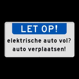 Aluminium informatiebord met een dubbel omgezette rand - Reflecterende opdruk: Aluminium informatiebord met een dubbel omgezette rand met print van tekst / pictogrammen in reflectieklasse 1 (incl. anti-graffiti laminaat). Basis: Wit / witte rand (Rand: RAL 9016 - wit) Banner: Pictogram: LET OP! Tekstvlak: elektrische auto vol? auto verplaatsen!. - Product eigenschappen: Ontwerpcode: e18ac6Afmetingen: 400x200mmReflecterend: Klasse 1 [ minimaal ]Uitvoering: Dubbel omgezette randIncl. anti-graffiti laminaat