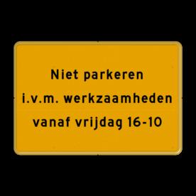 Aluminium omleidingsbord met een dubbel omgezette rand - Aluminium omleidingsbord met een dubbel omgezette rand met print van tekst / pictogrammen in reflectieklasse 3 (incl. anti-graffiti laminaat). Reflecterende opdruk: Basis: Geel Fluor (Rand: RAL 1023 - geel) Tekstvlak: Niet parkeren i.v.m. werkzaamheden vanaf vrijdag 16-10.