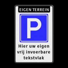 Parkeerbord Eigen terrein Parkeren + 3 regelige eigen tekst Parkeerbord - eigen terrein + RVV E04 + eigen tekst - BT08 BT08 parkeerbord, eigen terrein, fluor, geel, RVV E04, parkeren,  vrij invoerbare tekst, E4, BT08