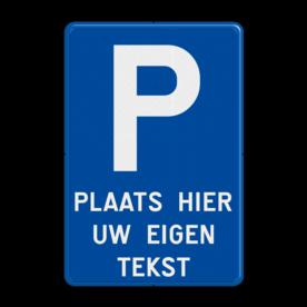 Verbodsbord België Parkeren + Vrije tekst parkeerbord, verboden te parkeren, eigen terrein, parkeerverbod, wegsleepregeling, eigen tekst invoeren, uitrit vrijlaten, E1, BT29