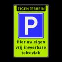 Parkeerplaats Eigen terrein Parkeren + 3 regelige eigen tekst Parkeerplaats eigen terrein + RVV E04 + eigen tekst parkeerbord, eigen terrein, fluor, geel, RVV E04, parkeren,  vrij invoerbare tekst, E4