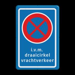 Product Verboden stil te staan + tekstregel Stopverbod RVV E02 + i.v.m. draaicirkel vrachtverkeer draaicirkel, vrachtverkeer, E02, stilstaan, verbod, vrachtwagen, vrachtverkeer