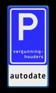 Verkeersbord Parkeerplaats vergunninghouders + eigen tekst Verkeersbord RVV E09 - autodate - BT18 Vergunninghouder, E09, autodate