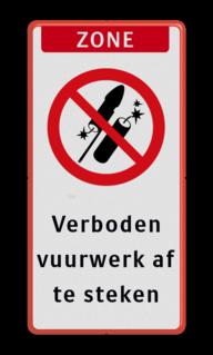 Verkeersbord ZONE - Hier geen vuurwerk af steken Verkeersbord - verboden vuurwerk af te steken - reflecterend Vuurwerk, vuurwerkbord, toegestaan, verboden, tekst, zone, let op! Rode rand, Verboden vuurwerk af te steken, VERBODEN, afsteken, Vuurwerk, besluit
