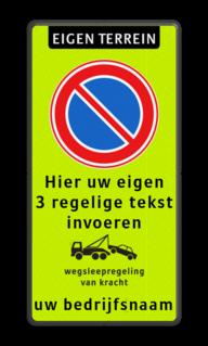 Verkeersbord Eigen terrein + RVV E01 + eigen tekst + wegsleepregeling + bedrijfsnaam Verkeersbord et-E01-3txt-wsr-naam FLUOR verboden toegang artikel 461, eigen terrein, parkeerterrein, wegsleepregeling , bedrijfsnaam, logo, parkeerverbod, uitrit vrijlaten, E1, fluor,