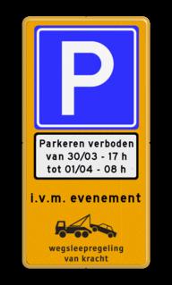 Product Tijdelijk parkeerverbod Tijdelijk parkeerverbod verkeersbord (officieel) + datum en tijden Parkeerverbod, evenementen, evenement, tijdelijk, parkeren, verboden, wegwerkzaamheden, werk, in, uitvoering
