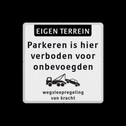 Product eigen terrein + parkeren verboden voor onbevoegden + wegsleepregeling Parkeerverbod bord voor onbevoegden verboden + wegsleepregeling parkeerverbod, parkeren, verboden, bord, onbevoegden, wegsleepregeling