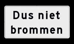 Verkeersbord - Onderbord - Dus niet brommen