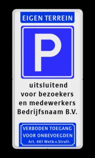 Parkeerbord Eigen terrein + RVV E04 + 3 vrij invoerbare tekstregels +verboden toegang Parkeerbord eigen terrein E04 + eigen tekst - verboden toegang verboden toegang artikel 461, eigen terrein,  parkeerterrein, parkeren, prive,  E4, bezoekers, medewerkers,