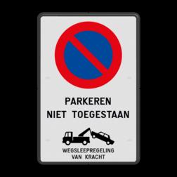 Verbodsbord België Parkeerverbod + Wegsleepregeling parkeerbord, verboden te parkeren, eigen terrein, parkeerverbod, wegsleepregeling, eigen tekst invoeren, uitrit vrijlaten, E1, BT29