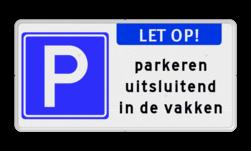 Parkeerbord Let op + RVV E04 + parkeren uitsluitend in de vakken Parkeerbord EIGEN TERREIN - LET OP - parkeren in de vakken parkeren, kort parkeren, E4, eigen, terrein, alleen, uitsluitend, in, vakken