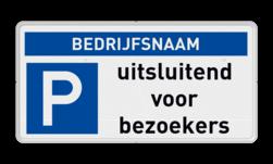 Parkeerplaatsbord parkeren uitsluitend voor bezoekers + bedrijfsnaam Parkeerplaatsbord - uitsluitend bezoekers - Bedrijfsnaam parkeren, bezoekers, bedrijfsnaam, e4, uitsluitend