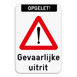 Verkeersbord - Opgelet gevaarlijke uitrit