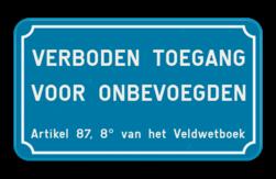 Verkeersbord VERBODEN TOEGANG VOOR ONBEVOEGDEN - Artikel 87,8 van het Veldwetboek Verkeersbord verboden toegang voor onbevoegden art.87,8