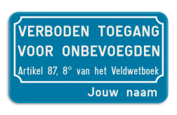 Verkeersbord VERBODEN TOEGANG VOOR ONBEVOEGDEN - Artikel 87,8 van het Veldwetboek + Jouw bedrijfsnaam Verkeersbord verboden toegang voor onbevoegden art.87,8 + Bedrijfsnaam