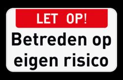 Informatiebord Let op! - Betreden op eigen risico. Of pas zelf aan in onze SignEditor. Informatiebord LET OP! + Betreden op eigen risico