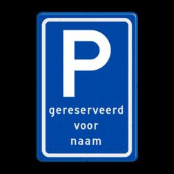 Verkeersbord Gereserveerd parkeerplaats voor NAAM Verkeersbord RVV E08 P-gereserveerd voor NAAM parkeerbord eigen tekst, parkeren, zelf invoeren, parkeerplaats, parkeerplek, parkeerterrein, E9