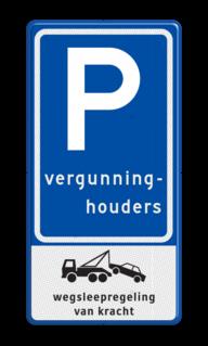 Verkeersbord Parkeerplaats vergunninghouders. Parkeergelegenheid voor vergunninghouders Verkeersbord RVV E09 Parkeerplaats vergunninghouders met wegsleepregeling E09-OB304 E9, BT18, Vergunning, Vergunninghouders, Wegsleepregeling, Wegslepen