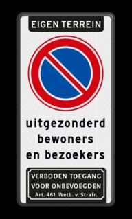 Product Eigen terrein + RVV E01 (parkeerverbod), uitgezonderd bewoners en bezoekers + verboden toegang voor onbevoegden Parkeerverbod RVV E01 + eigen tekst + verboden toegang Art. 461 verboden toegang artikel 461, eigen terrein, parkeerterrein, parkeerverbod, eigen, bewoners, bezoekers