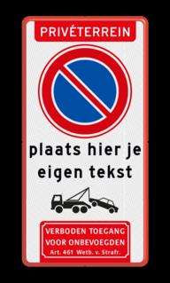 Product Priveterrein + parkeren verboden E1 + eigen tekst + wegsleepregeling + verboden toegang artikel 461 Parkeerverbod bord E1 met eigen tekst + wegsleepregeling + verboden toegang