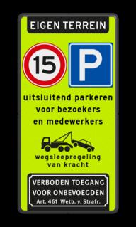 Parkeerbord Eigen terrein + RVV E04 & A01-15 + 3 vrij invoerbare tekstregels + wegsleepregeling + verboden toegang art. 461 Parkeerbord FLUOR eigen terrein E04/A01-15 + eigen tekst verboden toegang artikel 461, eigen terrein,  parkeerterrein, parkeren, prive,  E4, bezoekers, medewerkers,
