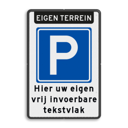 Parkeerbord Eigen terrein Parkeren + 3 regelige eigen tekst Parkeerbord - eigen terrein + RVV E04 + eigen tekst - BT08 BT08 verboden toegang artikel 461, eigen terrein,  parkeerterrein, parkeren, prive,  E4, bezoekers, medewerkers,