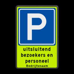 Parkeerbord Parkeren RVV E4 + tekst uitsluitend bezoekers en medewerkers + bedrijfsnaam Parkeerbord E4 uitsluitend parkeren bezoekers parkeerbord, eigen terrein, fluor, geel, RVV E04, parkeren,  vrij invoerbare tekst, E4, geel, groen, extra, opvallend, personeel, bezoekers, bedrijfsnaam