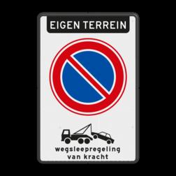 Verkeersbord Eigen terrein, parkeren verboden met wegsleepregeling Verkeersbord met Parkeerverbod RVV E01 + Wegsleepregeling BT29b