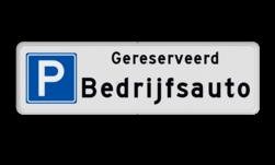 Parkeerplaatsbord Gereserveerd voor Bedrijfsauto oid (vul uw eigen tekst in onder het woordje gereserveerd ) Parkeerplaatsbord Parkeren Gereserveerd + eigen tekst cadeau, kado,