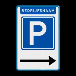 Parkeerbord Parkeren eigen terrein (bedrijfs)naam + pijlverwijzing Parkeerbord E4 met bedrijfsnaam & pijl