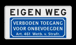 Informatiebord Eiogen weg, verboden toegang voor onbevoegden conform artikel 461 Informatiebord EIGEN WEG + Verboden toegang voor onbevoegden - BT03a BT03a